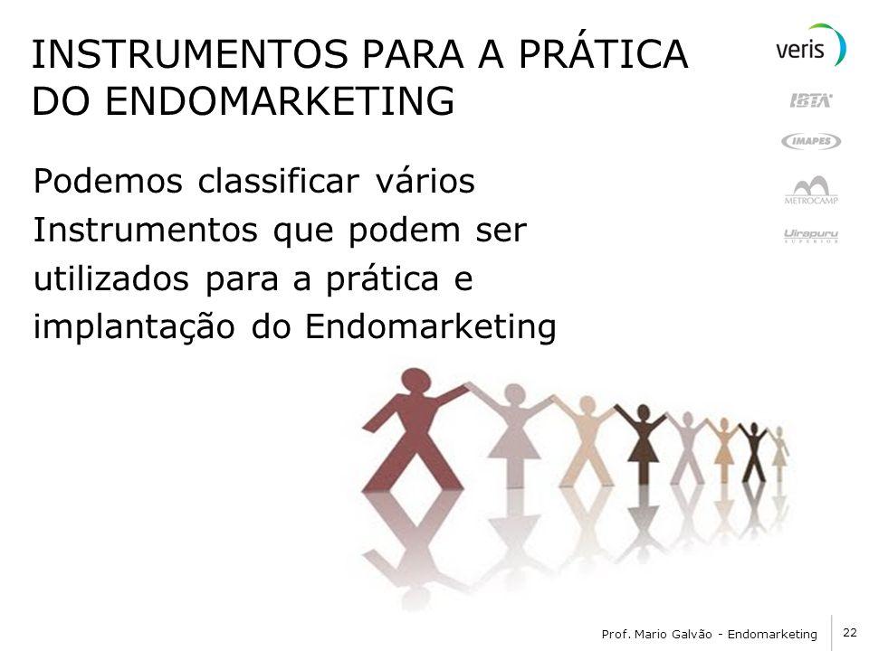 22 Prof. Mario Galvão - Endomarketing INSTRUMENTOS PARA A PRÁTICA DO ENDOMARKETING Podemos classificar vários Instrumentos que podem ser utilizados pa
