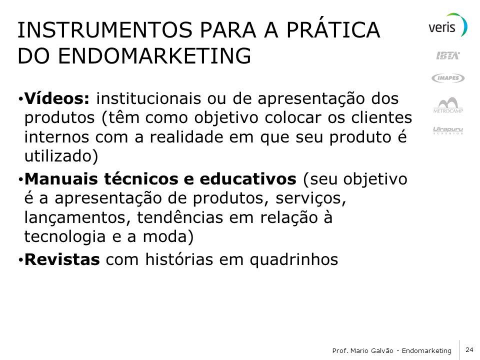 24 Prof. Mario Galvão - Endomarketing INSTRUMENTOS PARA A PRÁTICA DO ENDOMARKETING Vídeos: institucionais ou de apresentação dos produtos (têm como ob