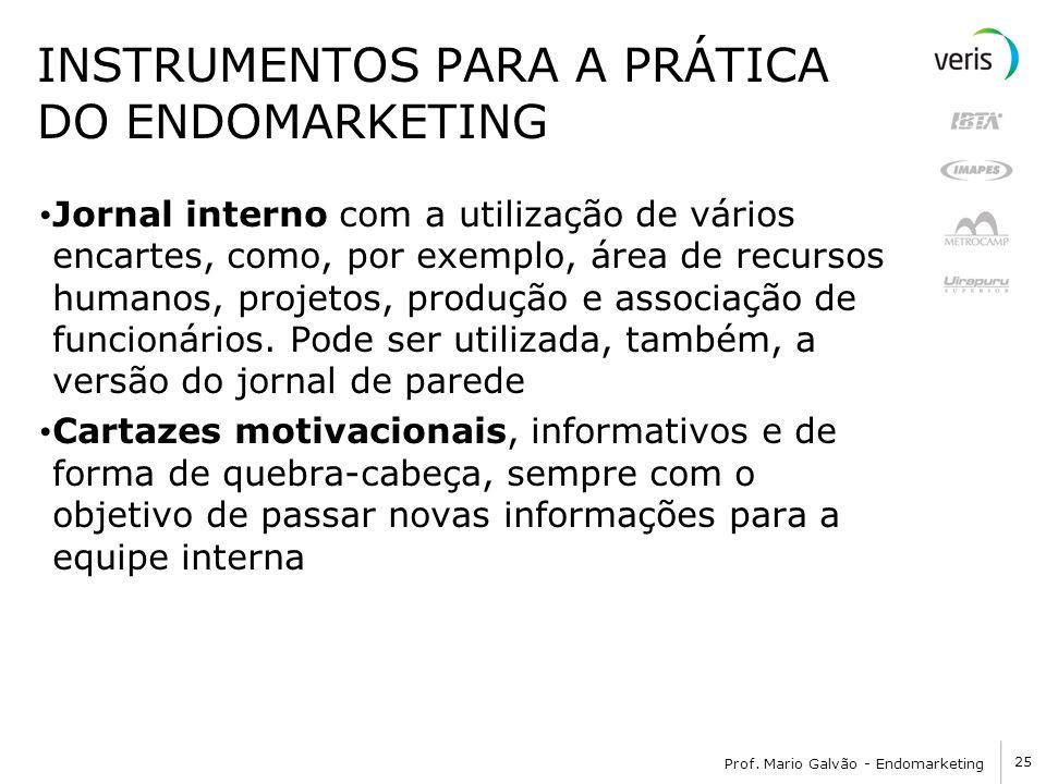 25 Prof. Mario Galvão - Endomarketing INSTRUMENTOS PARA A PRÁTICA DO ENDOMARKETING Jornal interno com a utilização de vários encartes, como, por exemp