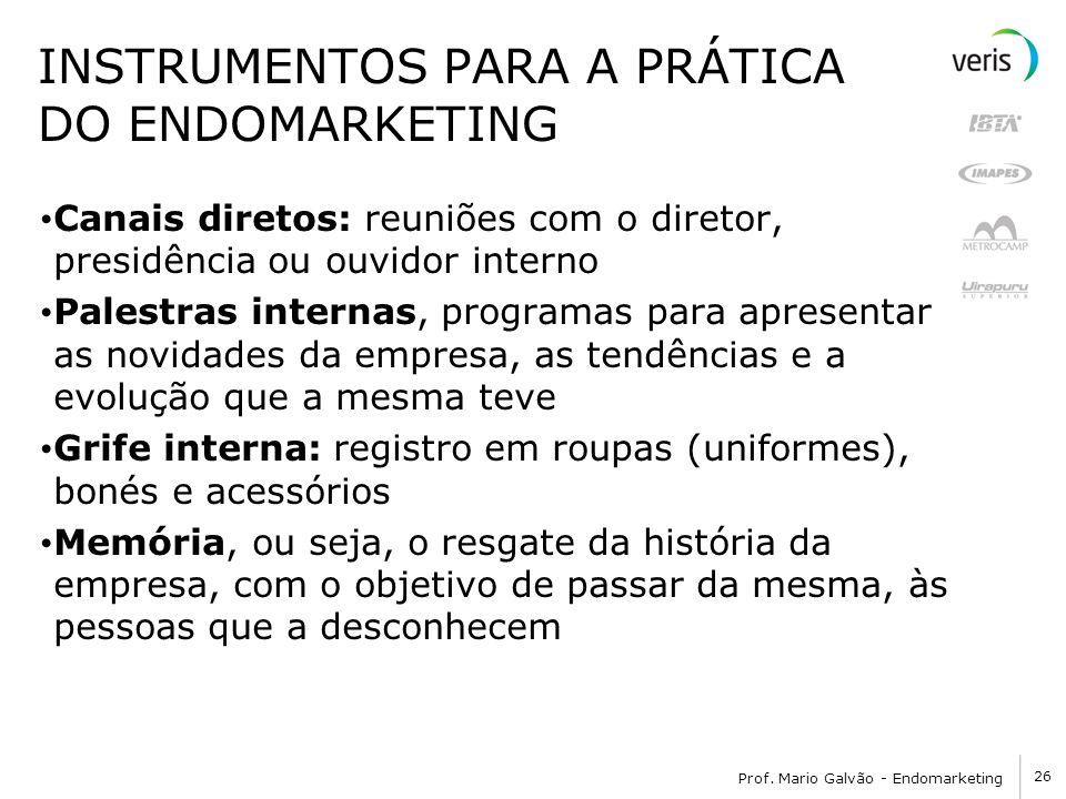 26 Prof. Mario Galvão - Endomarketing INSTRUMENTOS PARA A PRÁTICA DO ENDOMARKETING Canais diretos: reuniões com o diretor, presidência ou ouvidor inte