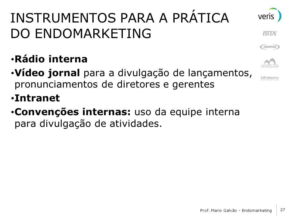 27 Prof. Mario Galvão - Endomarketing INSTRUMENTOS PARA A PRÁTICA DO ENDOMARKETING Rádio interna Vídeo jornal para a divulgação de lançamentos, pronun