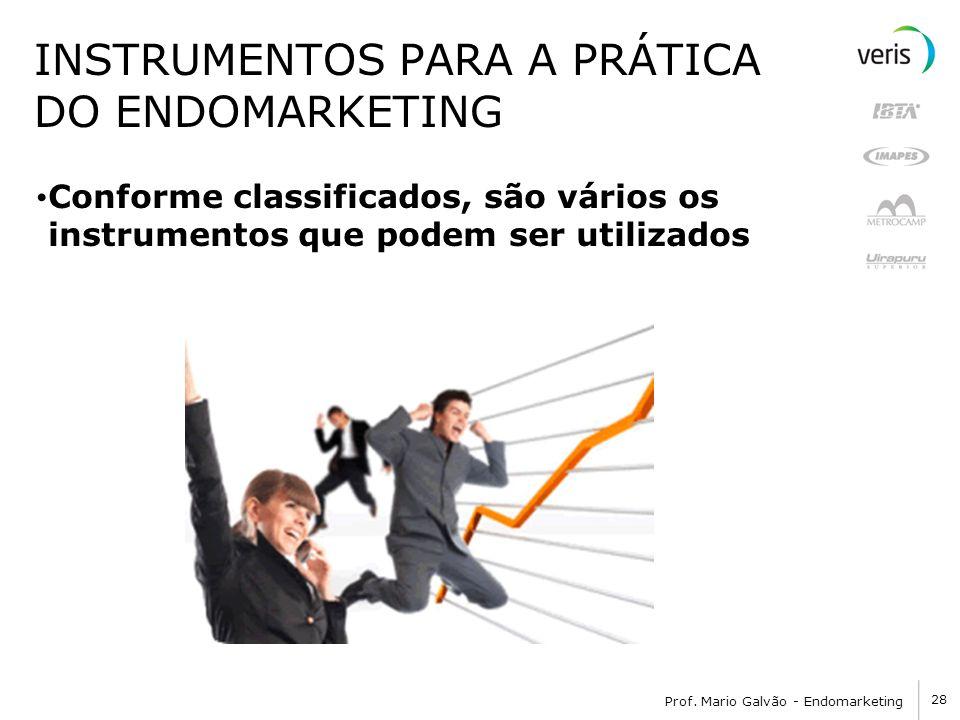 28 Prof. Mario Galvão - Endomarketing INSTRUMENTOS PARA A PRÁTICA DO ENDOMARKETING Conforme classificados, são vários os instrumentos que podem ser ut