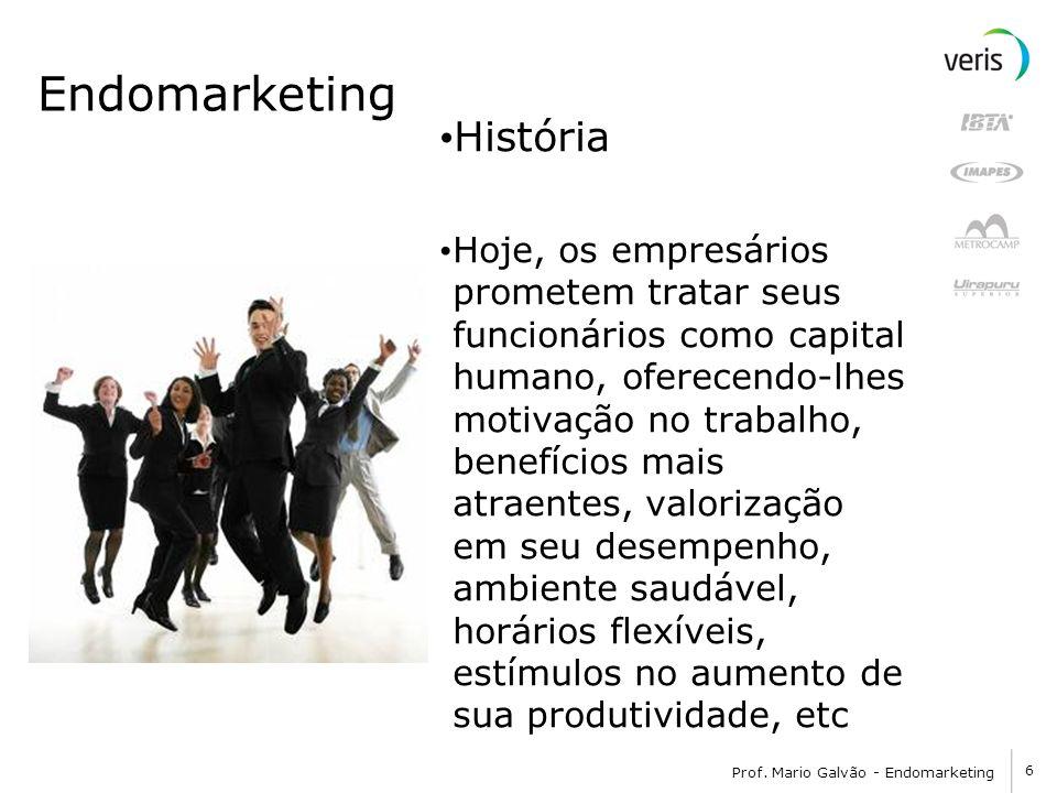 6 Prof. Mario Galvão - Endomarketing Endomarketing História Hoje, os empresários prometem tratar seus funcionários como capital humano, oferecendo-lhe