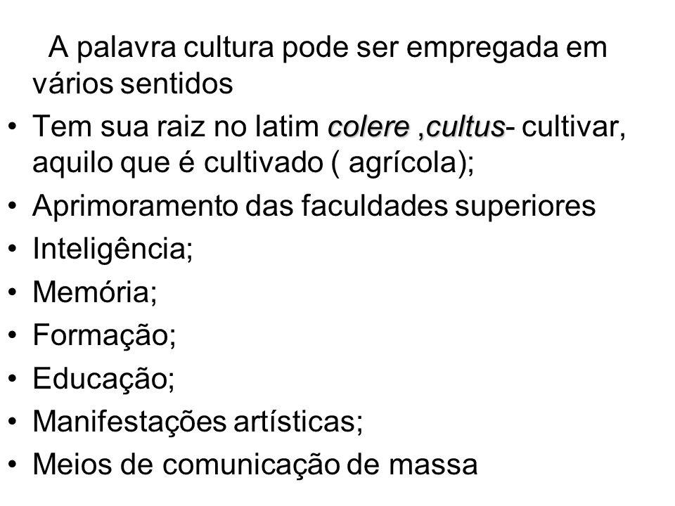 A palavra cultura pode ser empregada em vários sentidos colere,cultusTem sua raiz no latim colere,cultus- cultivar, aquilo que é cultivado ( agrícola)