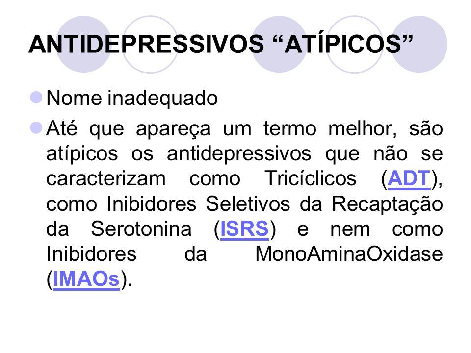 ANTIDEPRESSIVOS ATÍPICOS Nome inadequado Até que apareça um termo melhor, são atípicos os antidepressivos que não se caracterizam como Tricíclicos (AD