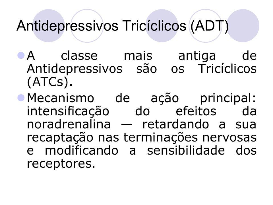Antidepressivos Tricíclicos (ADT) A classe mais antiga de Antidepressivos são os Tricíclicos (ATCs). Mecanismo de ação principal: intensificação do ef