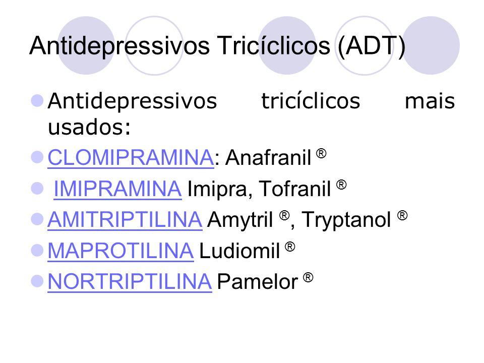 Antidepressivos Tricíclicos (ADT) Antidepressivos tricíclicos mais usados: CLOMIPRAMINA: Anafranil ® CLOMIPRAMINA IMIPRAMINA Imipra, Tofranil ®IMIPRAM
