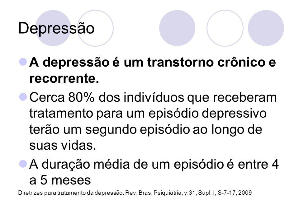 Depressão A depressão é um transtorno crônico e recorrente. Cerca 80% dos indivíduos que receberam tratamento para um episódio depressivo terão um seg