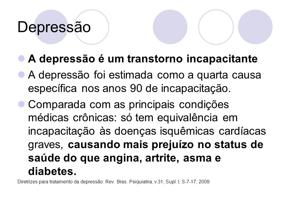 Depressão A depressão é um transtorno incapacitante A depressão foi estimada como a quarta causa específica nos anos 90 de incapacitação. Comparada co
