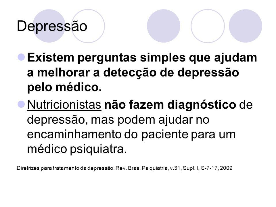 Depressão Existem perguntas simples que ajudam a melhorar a detecção de depressão pelo médico. Nutricionistas não fazem diagnóstico de depressão, mas