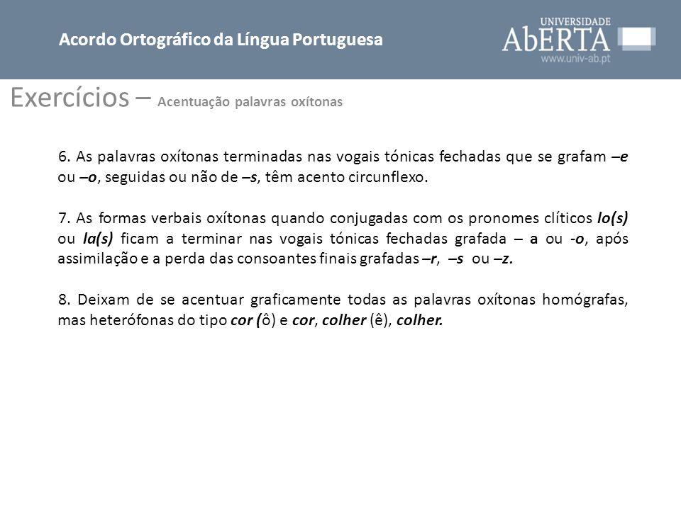 Exercícios – Acentuação palavras paroxítonas Acordo Ortográfico da Língua Portuguesa 1.As palavras paroxítonas seguintes estão todas correctamente escritas: abençoo, angolano(s), portuense(s), avanço, enjoo, favo(s), homem, mesa(s), Tejo, vejo, velho, voo.