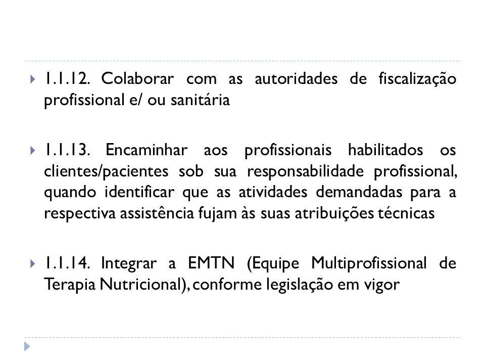 1.1.12. Colaborar com as autoridades de fiscalização profissional e/ ou sanitária 1.1.13. Encaminhar aos profissionais habilitados os clientes/pacient
