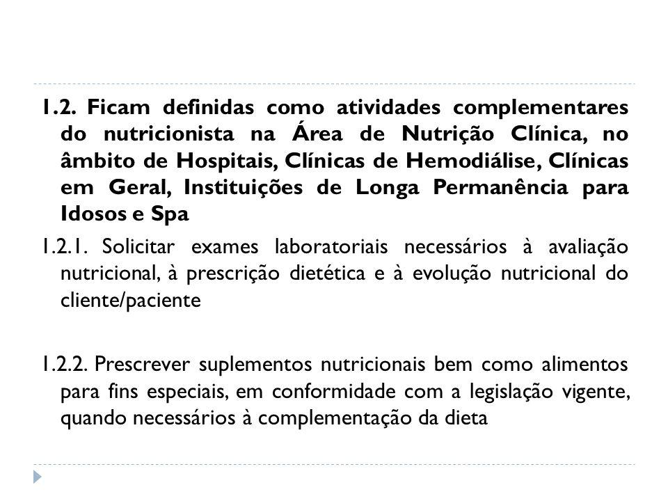 1.2. Ficam definidas como atividades complementares do nutricionista na Área de Nutrição Clínica, no âmbito de Hospitais, Clínicas de Hemodiálise, Clí