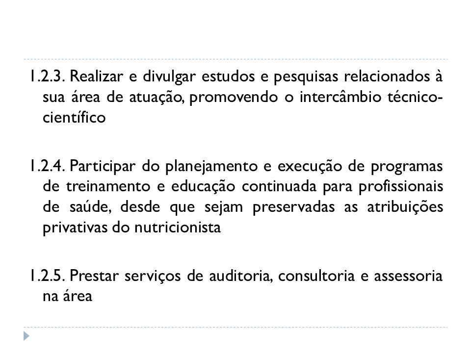 1.2.3. Realizar e divulgar estudos e pesquisas relacionados à sua área de atuação, promovendo o intercâmbio técnico- científico 1.2.4. Participar do p