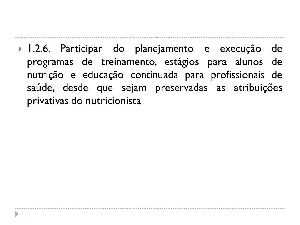 1.2.6. Participar do planejamento e execução de programas de treinamento, estágios para alunos de nutrição e educação continuada para profissionais de