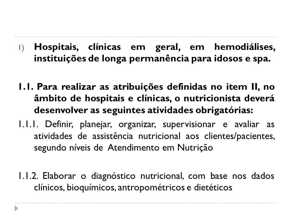 1) Hospitais, clínicas em geral, em hemodiálises, instituições de longa permanência para idosos e spa. 1.1. Para realizar as atribuições definidas no