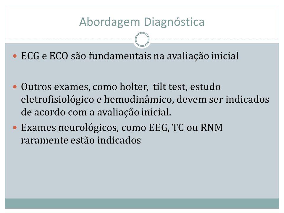 Abordagem Diagnóstica ECG e ECO são fundamentais na avaliação inicial Outros exames, como holter, tilt test, estudo eletrofisiológico e hemodinâmico,