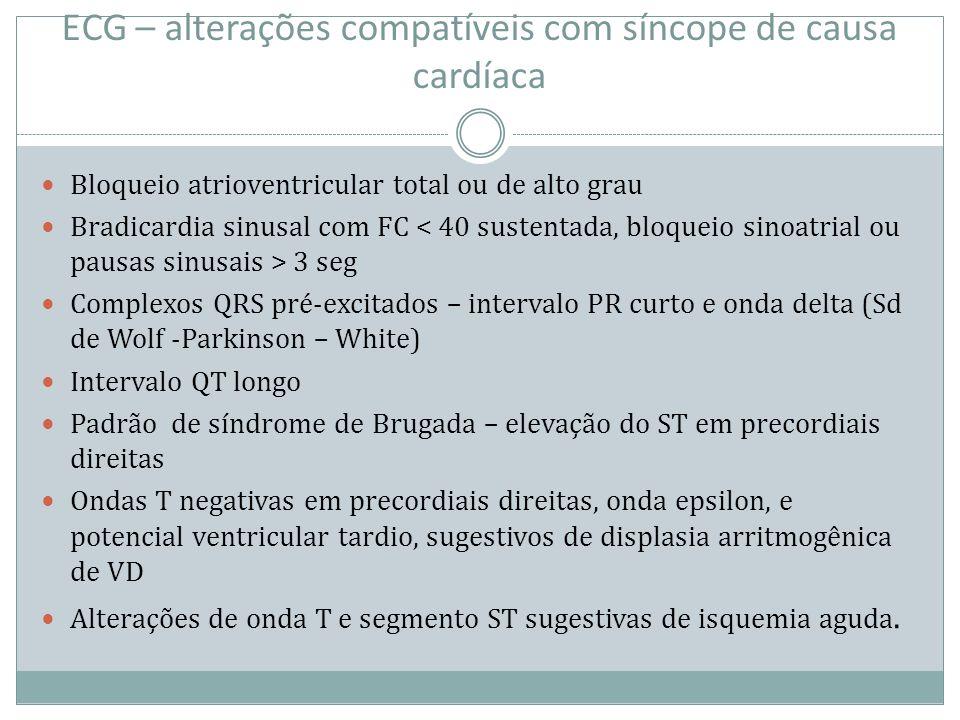 ECG – alterações compatíveis com síncope de causa cardíaca Bloqueio atrioventricular total ou de alto grau Bradicardia sinusal com FC 3 seg Complexos