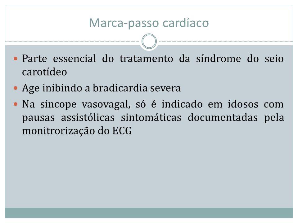 Marca-passo cardíaco Parte essencial do tratamento da síndrome do seio carotídeo Age inibindo a bradicardia severa Na síncope vasovagal, só é indicado