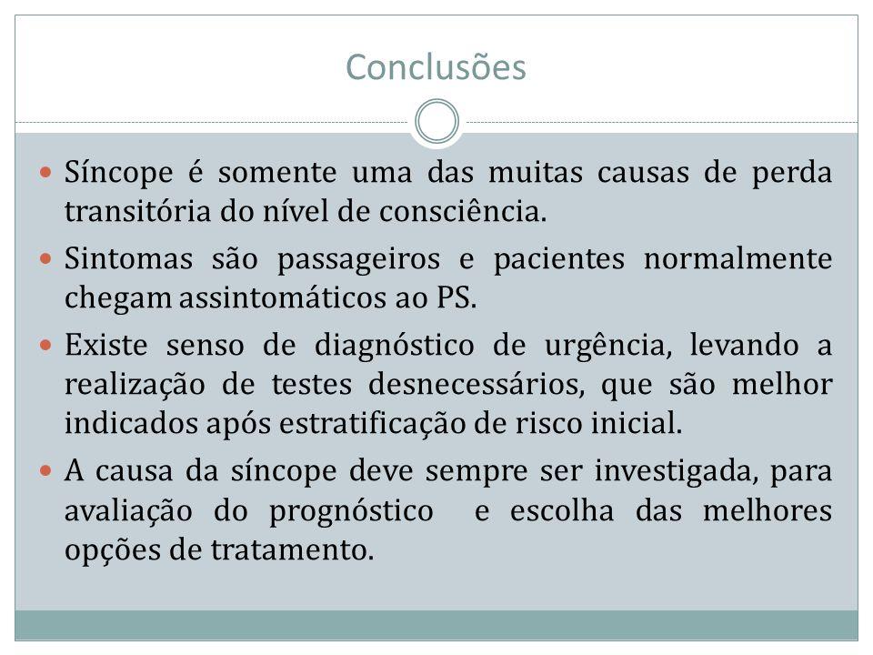 Conclusões Síncope é somente uma das muitas causas de perda transitória do nível de consciência. Sintomas são passageiros e pacientes normalmente cheg