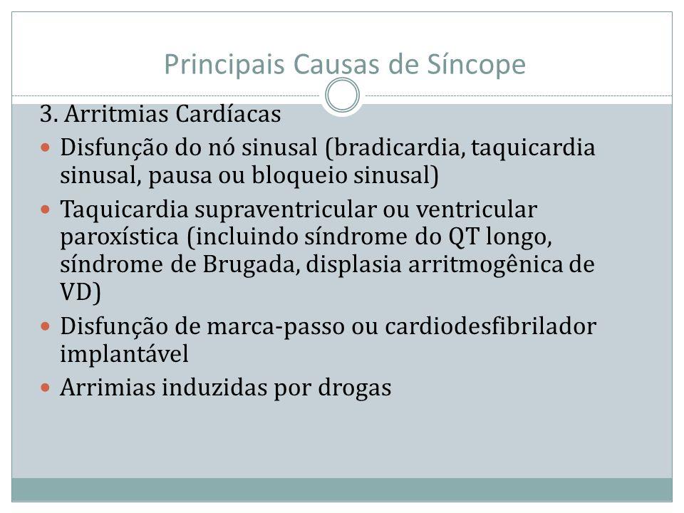 Principais Causas de Síncope 3. Arritmias Cardíacas Disfunção do nó sinusal (bradicardia, taquicardia sinusal, pausa ou bloqueio sinusal) Taquicardia