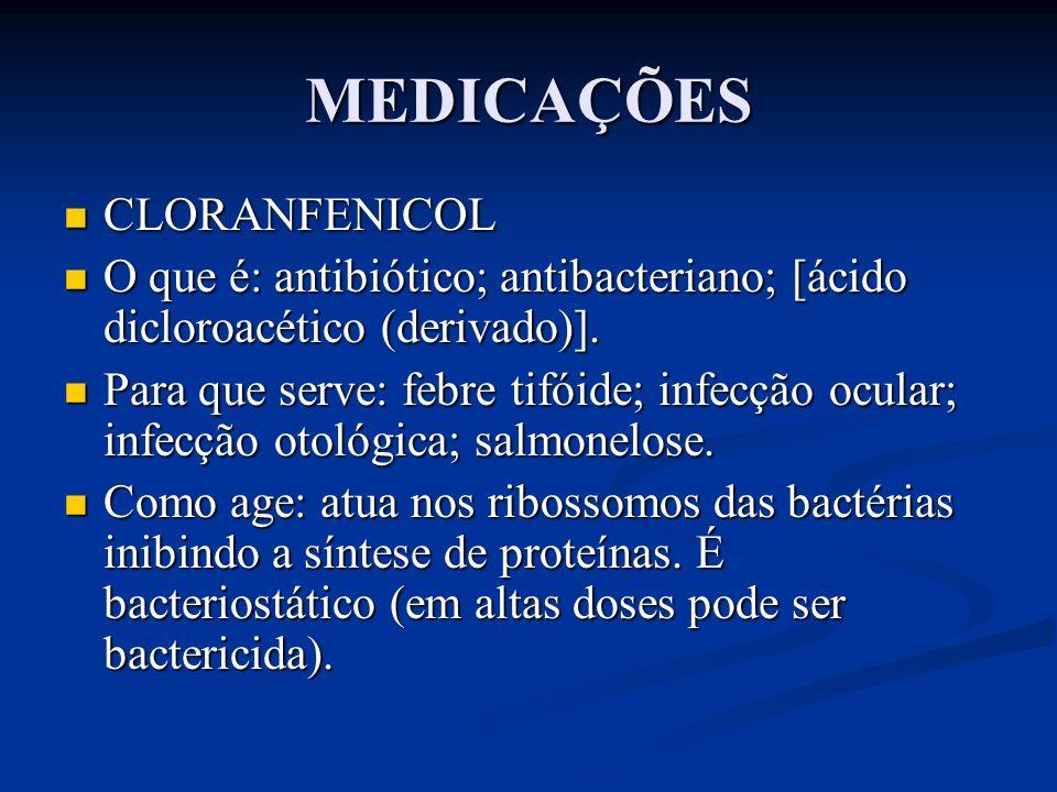 MEDICAÇÕES CLORANFENICOL CLORANFENICOL O que é: antibiótico; antibacteriano; [ácido dicloroacético (derivado)]. O que é: antibiótico; antibacteriano;