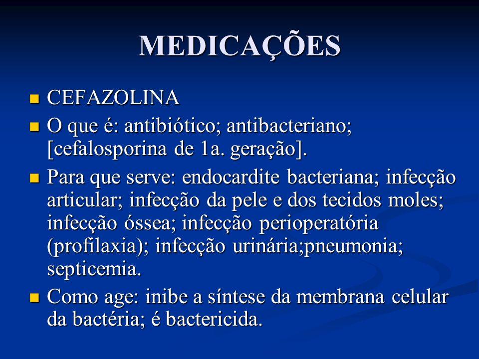 MEDICAÇÕES CEFAZOLINA CEFAZOLINA O que é: antibiótico; antibacteriano; [cefalosporina de 1a. geração]. O que é: antibiótico; antibacteriano; [cefalosp