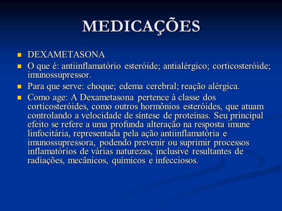 MEDICAÇÕES DEXAMETASONA DEXAMETASONA O que é: antiinflamatório esteróide; antialérgico; corticosteróide; imunossupressor. O que é: antiinflamatório es