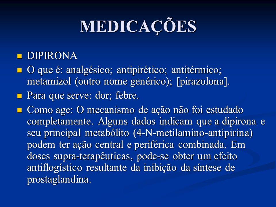 MEDICAÇÕES DIPIRONA DIPIRONA O que é: analgésico; antipirético; antitérmico; metamizol (outro nome genérico); [pirazolona]. O que é: analgésico; antip