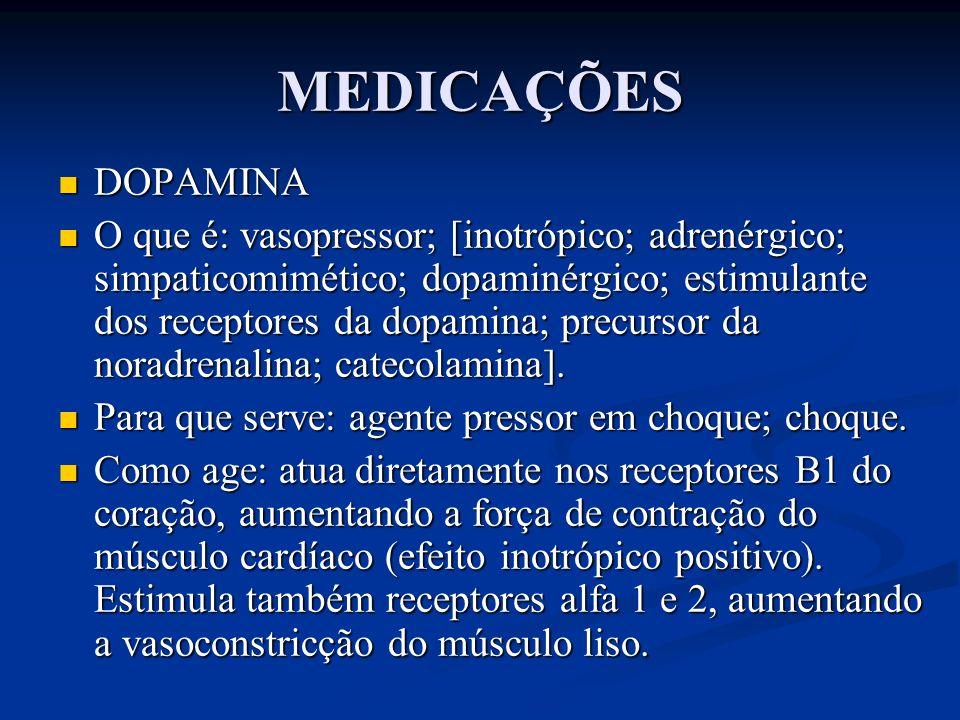 MEDICAÇÕES DOPAMINA DOPAMINA O que é: vasopressor; [inotrópico; adrenérgico; simpaticomimético; dopaminérgico; estimulante dos receptores da dopamina;