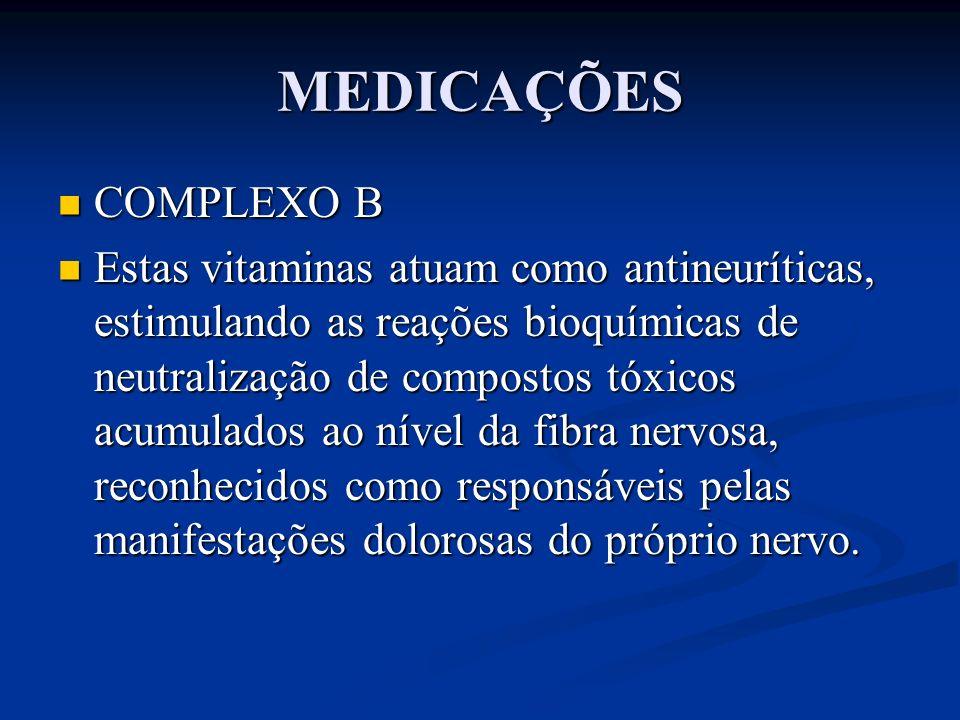 MEDICAÇÕES COMPLEXO B COMPLEXO B Estas vitaminas atuam como antineuríticas, estimulando as reações bioquímicas de neutralização de compostos tóxicos a