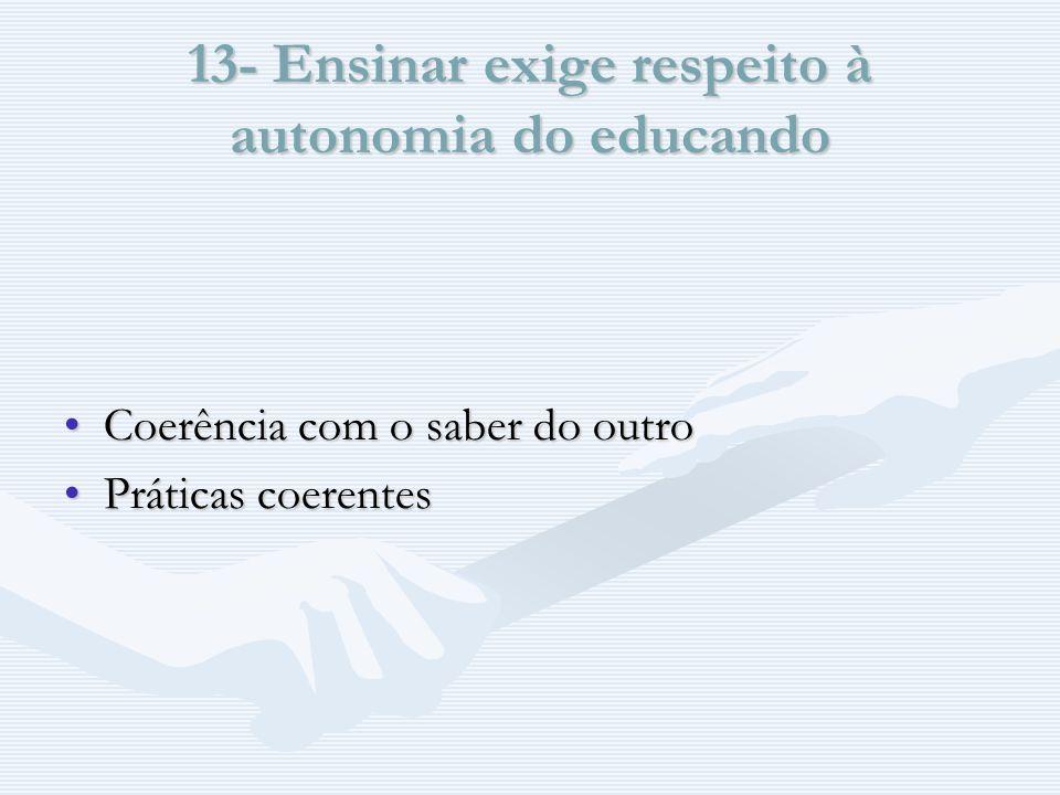 13- Ensinar exige respeito à autonomia do educando Coerência com o saber do outroCoerência com o saber do outro Práticas coerentesPráticas coerentes