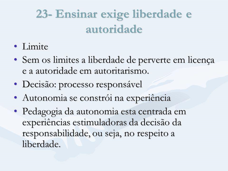 23- Ensinar exige liberdade e autoridade LimiteLimite Sem os limites a liberdade de perverte em licença e a autoridade em autoritarismo.Sem os limites a liberdade de perverte em licença e a autoridade em autoritarismo.
