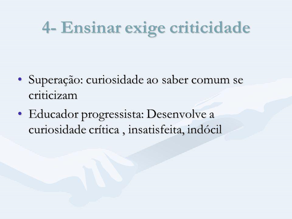 5- Ensinar exige estética e ética Belo – padrãoBelo – padrão Ético – constitui-nos como seres histórico sociaisÉtico – constitui-nos como seres histórico sociais