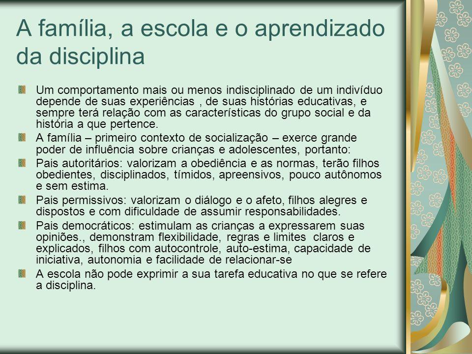 A família, a escola e o aprendizado da disciplina Um comportamento mais ou menos indisciplinado de um indivíduo depende de suas experiências, de suas