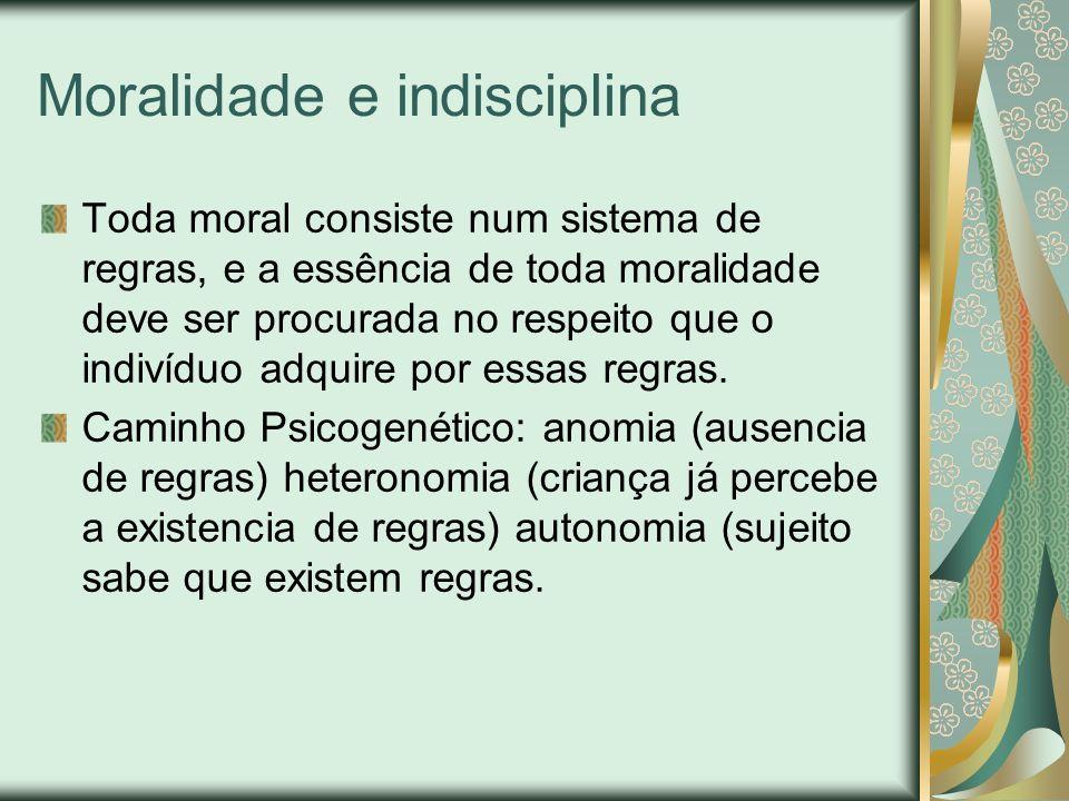 Moralidade e indisciplina Toda moral consiste num sistema de regras, e a essência de toda moralidade deve ser procurada no respeito que o indivíduo ad