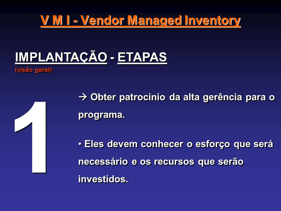 V M I - Vendor Managed Inventory IMPLANTAÇÃO - ETAPAS (visão geral) IMPLANTAÇÃO - ETAPAS (visão geral) Obter patrocínio da alta gerência para o progra