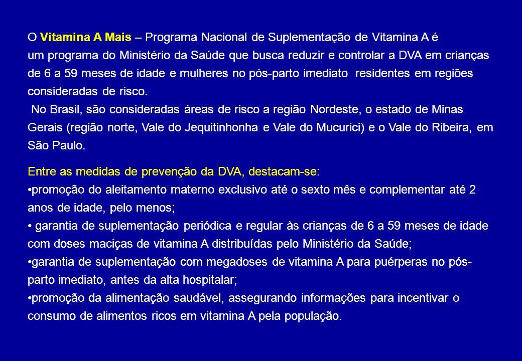 O Vitamina A Mais – Programa Nacional de Suplementação de Vitamina A é um programa do Ministério da Saúde que busca reduzir e controlar a DVA em crian