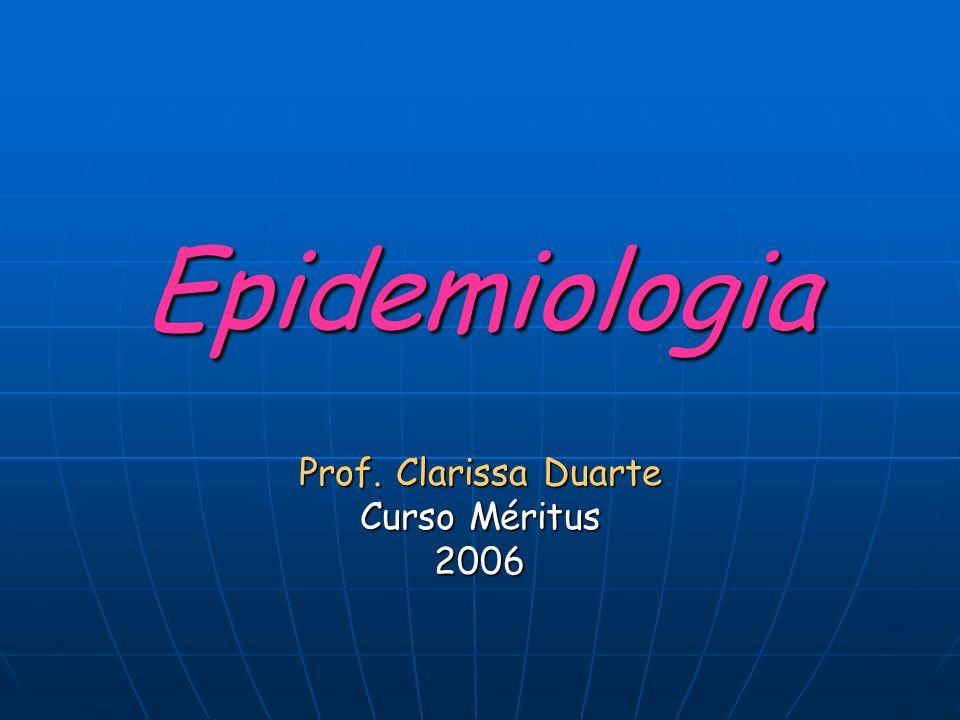 Epidemiologia Prof. Clarissa Duarte Curso Méritus 2006