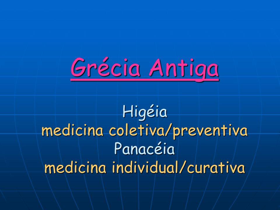 Grécia Antiga Higéia medicina coletiva/preventiva Panacéia medicina individual/curativa