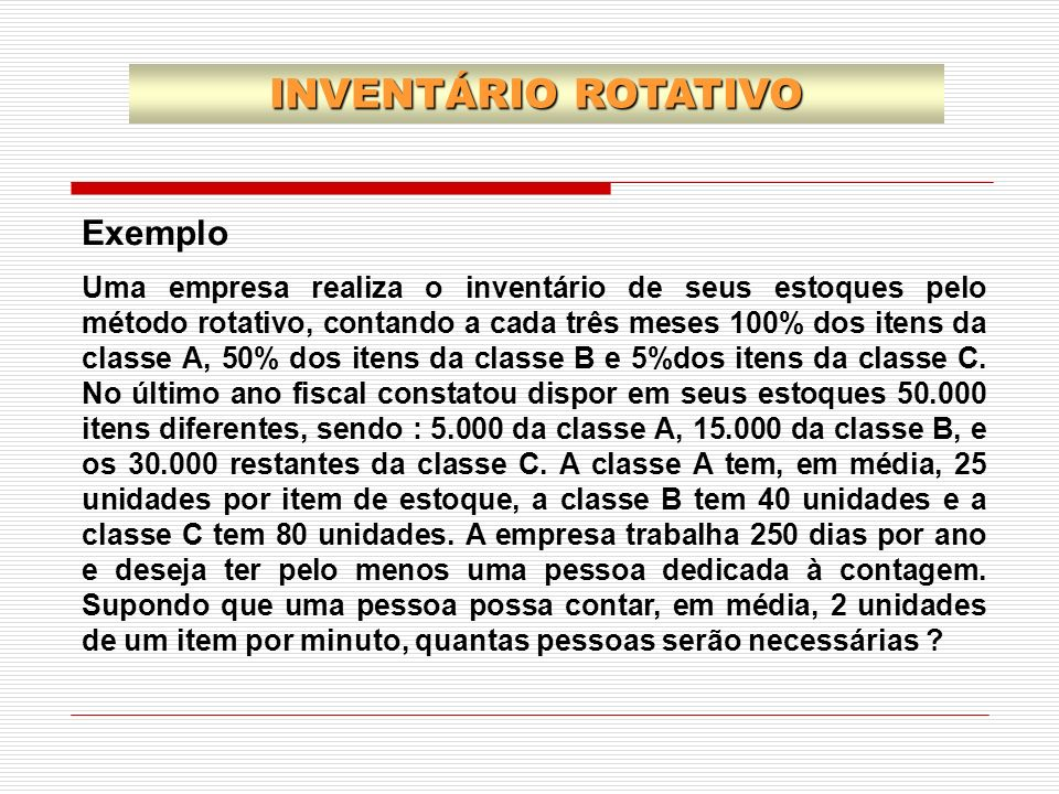 INVENTÁRIO ROTATIVO Uma empresa realiza o inventário de seus estoques pelo método rotativo, contando a cada três meses 100% dos itens da classe A, 50%