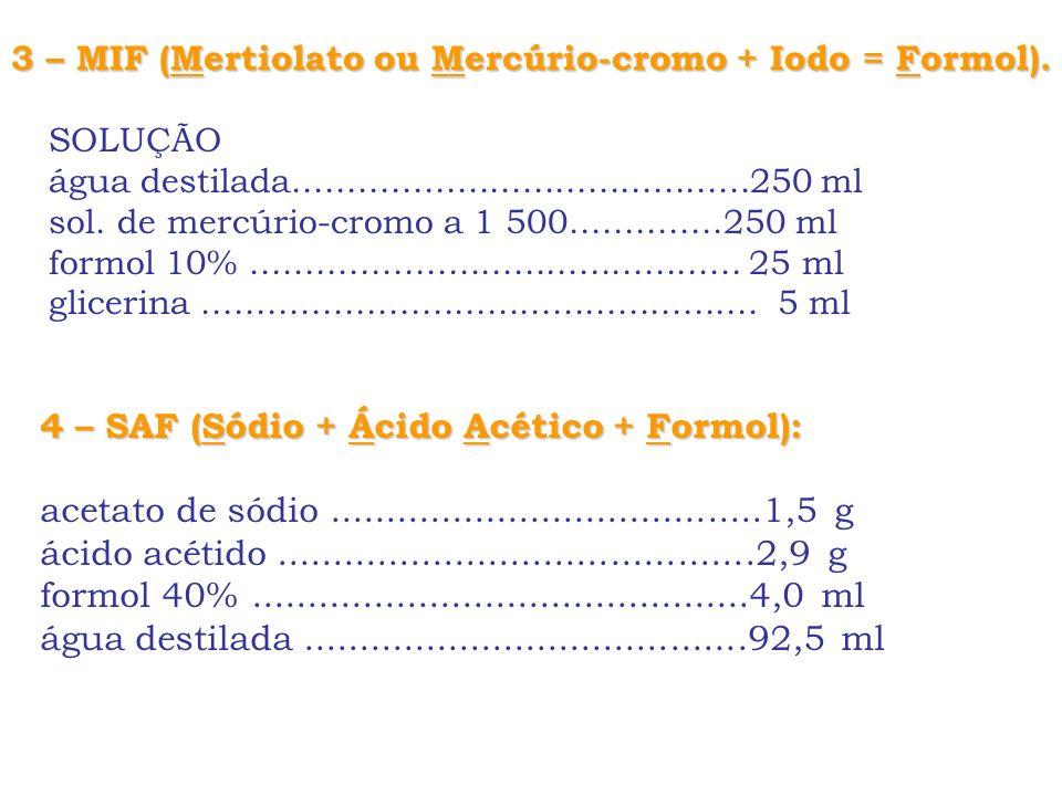 3 – MIF (Mertiolato ou Mercúrio-cromo + Iodo = Formol). SOLUÇÃO água destilada..........................................250 ml sol. de mercúrio-cromo