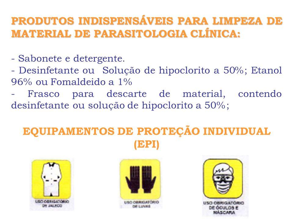 PRODUTOS INDISPENSÁVEIS PARA LIMPEZA DE MATERIAL DE PARASITOLOGIA CLÍNICA: - Sabonete e detergente. - Desinfetante ou Solução de hipoclorito a 50%; Et