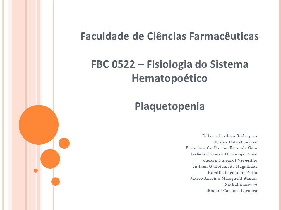 Faculdade de Ciências Farmacêuticas FBC 0522 – Fisiologia do Sistema Hematopoético Plaquetopenia Débora Cardoso Rodrigues Elaine Cabral Serrão Francis