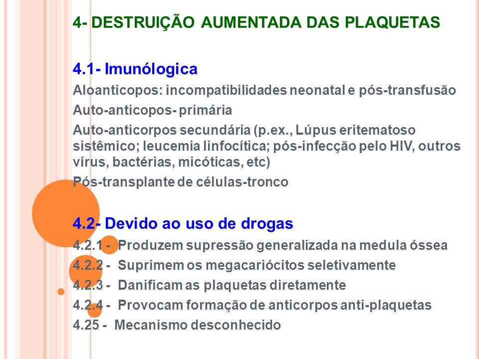 4- DESTRUIÇÃO AUMENTADA DAS PLAQUETAS 4.1- Imunólogica Aloanticopos: incompatibilidades neonatal e pós-transfusão Auto-anticopos- primária Auto-antico