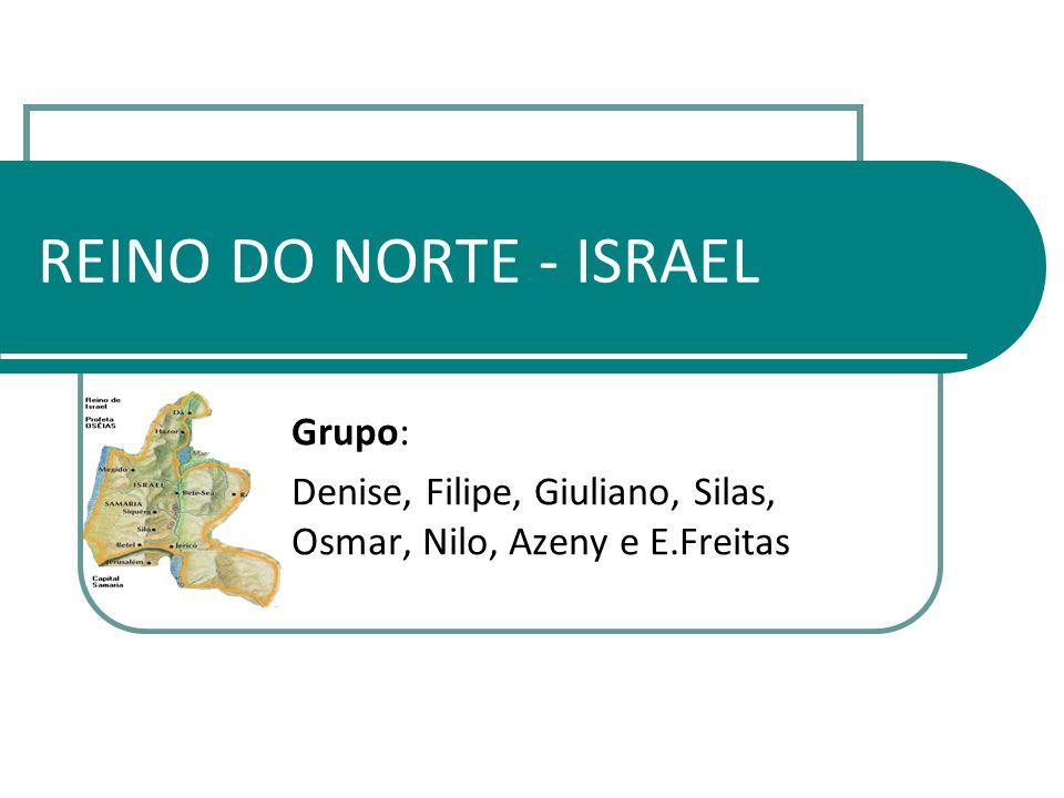 REINO DO NORTE - ISRAEL Grupo: Denise, Filipe, Giuliano, Silas, Osmar, Nilo, Azeny e E.Freitas