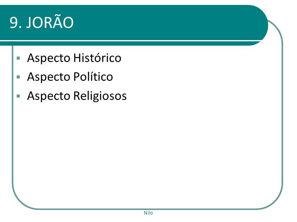 Nilo 9. JORÃO Aspecto Histórico Aspecto Político Aspecto Religiosos