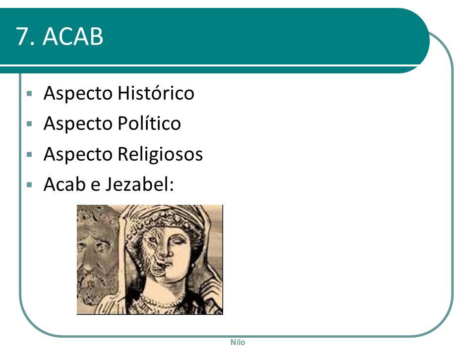 Nilo 7. ACAB Aspecto Histórico Aspecto Político Aspecto Religiosos Acab e Jezabel: