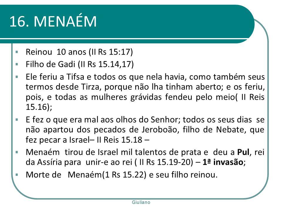 Giuliano 16. MENAÉM Reinou 10 anos (II Rs 15:17) Filho de Gadi (II Rs 15.14,17) Ele feriu a Tifsa e todos os que nela havia, como também seus termos d