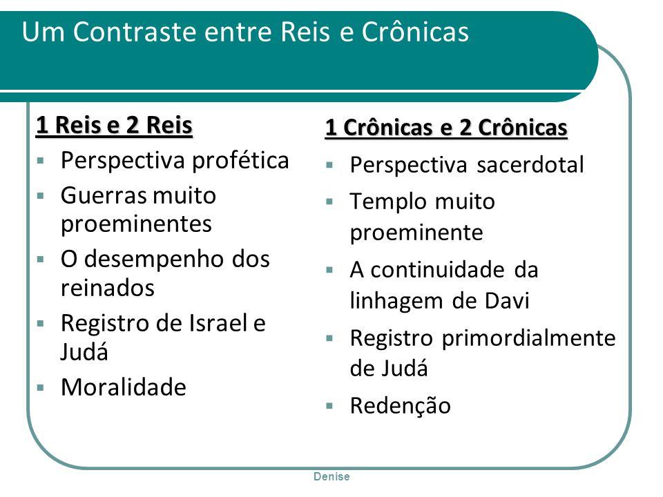 Denise Um Contraste entre Reis e Crônicas 1 Reis e 2 Reis Perspectiva profética Guerras muito proeminentes O desempenho dos reinados Registro de Israe